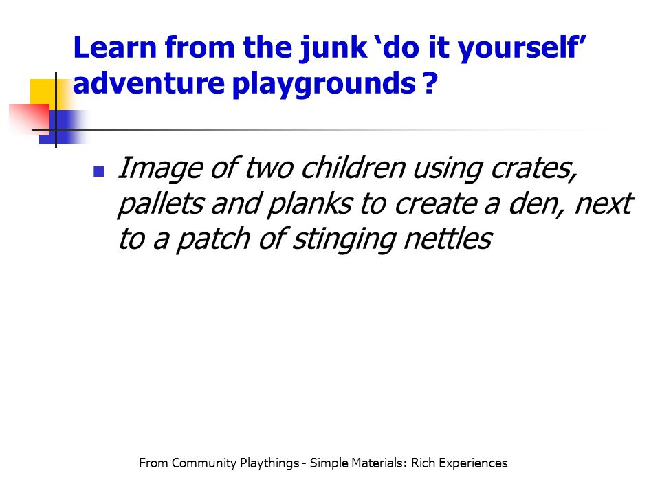 Learn from the junk 'do it yourself' adventure playgrounds