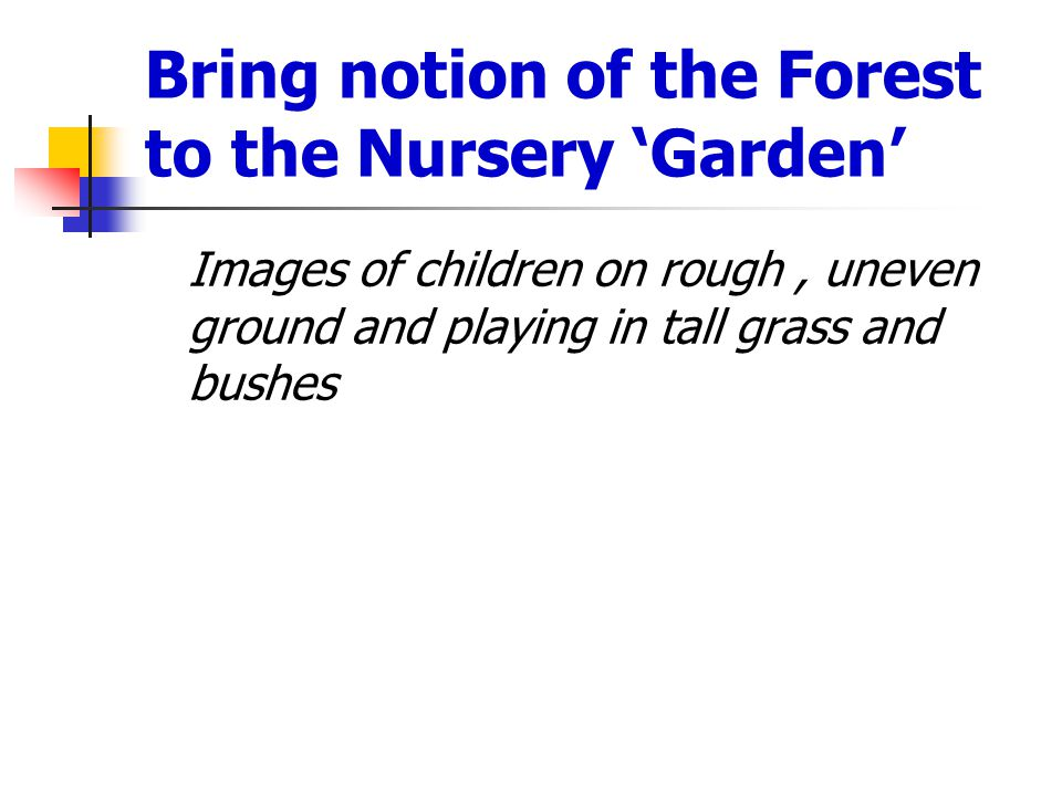 Bring notion of the Forest to the Nursery 'Garden'