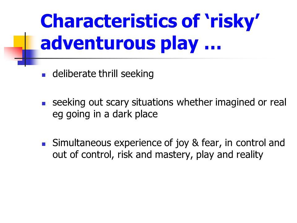 Characteristics of 'risky' adventurous play …