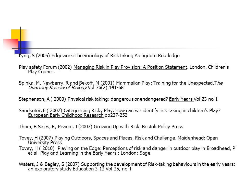 Lyng, S (2005) Edgework:The Sociology of Risk taking Abingdon: Routledge
