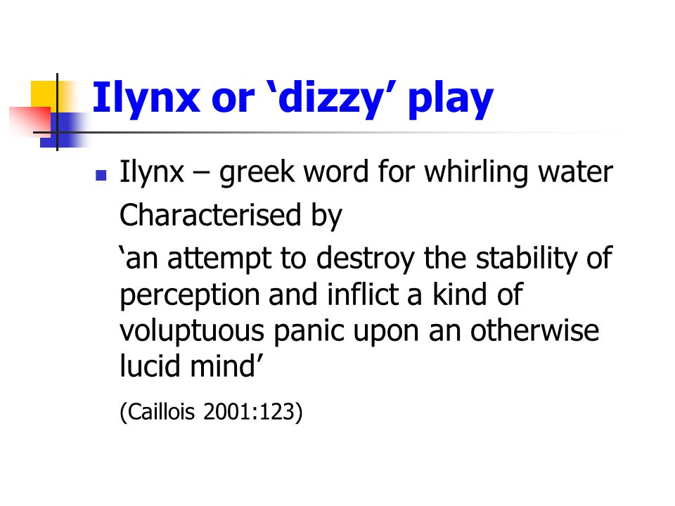 Ilynx or 'dizzy' play Ilynx – greek word for whirling water