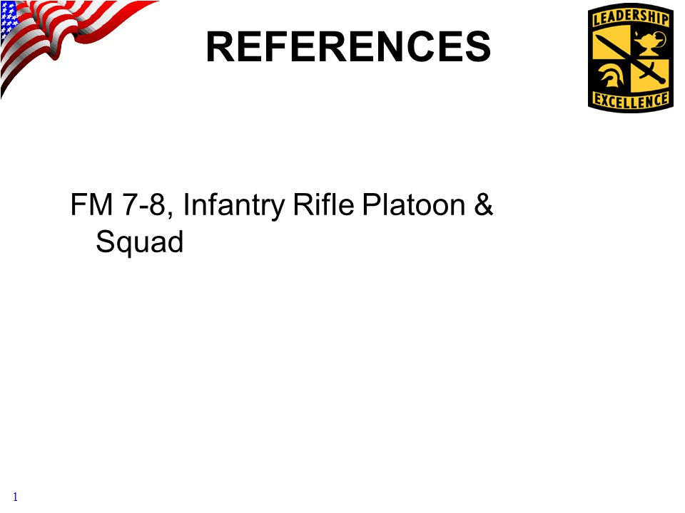 REFERENCES FM 7-8, Infantry Rifle Platoon & Squad