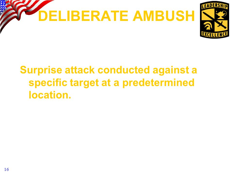 DELIBERATE AMBUSH Surprise attack conducted against a specific target at a predetermined location.