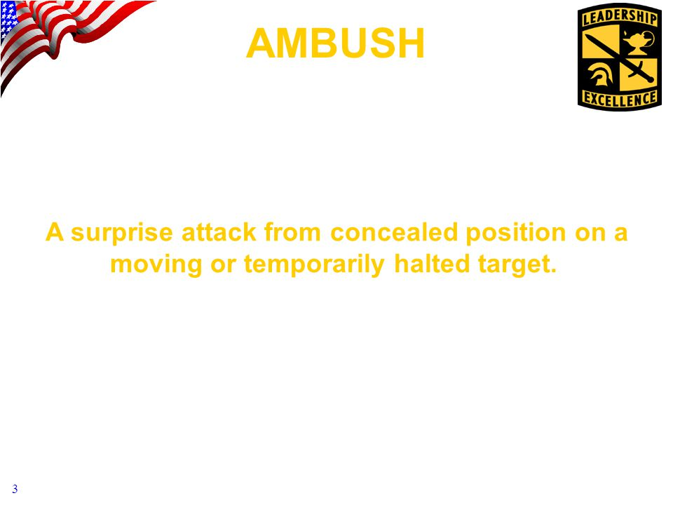 AMBUSH A surprise attack from concealed position on a moving or temporarily halted target.