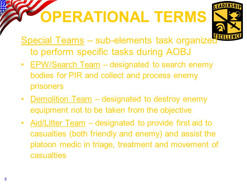 OPERATIONAL TERMS Special Teams – sub-elements task organized to perform specific tasks during AOBJ.