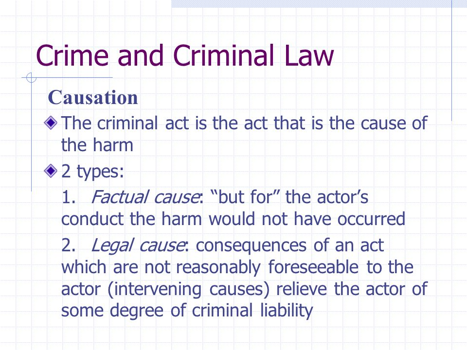 causation and intervening acts in criminal law essay Causation and intervening acts in criminal law why was the victim's decision to refuse medical treatment seen as a subsisting condition rather than an intervening cause the various theories of punishment in criminal law law essay about the cps intro to criminal justice.