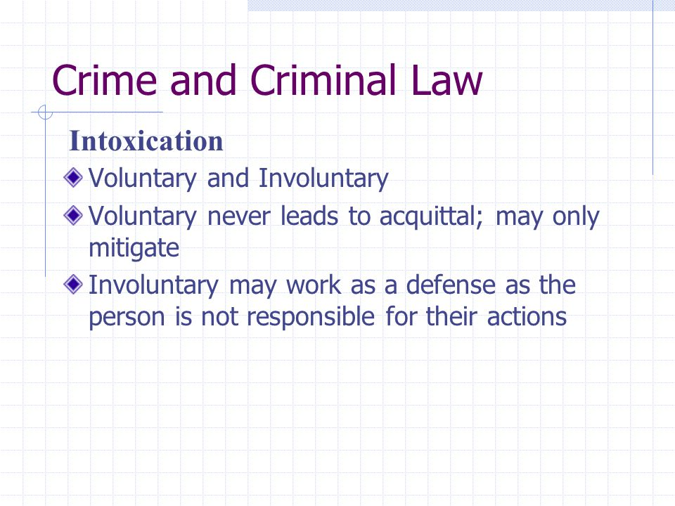 Crime and Criminal Law Intoxication Voluntary and Involuntary