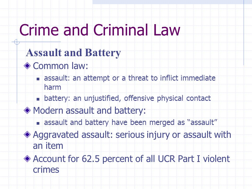 Crime and Criminal Law Assault and Battery Common law: