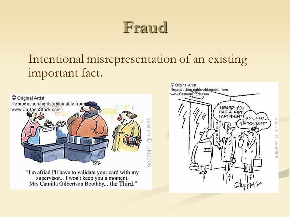 Fraud Intentional misrepresentation of an existing important fact.