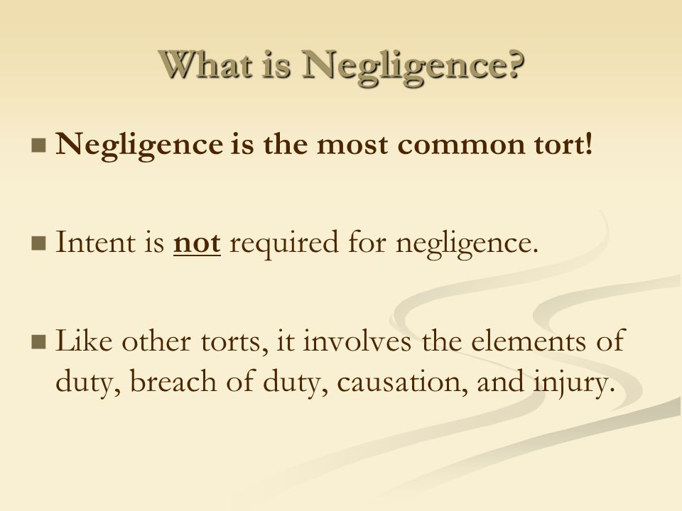 What is Negligence Negligence is the most common tort!