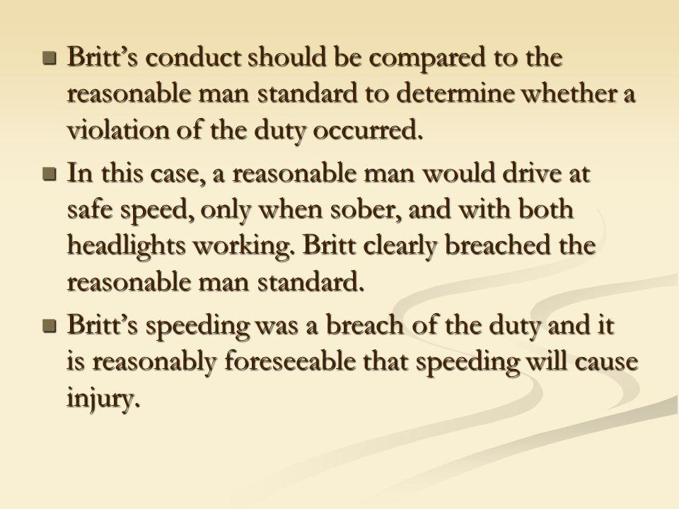 Britt's conduct should be compared to the reasonable man standard to determine whether a violation of the duty occurred.