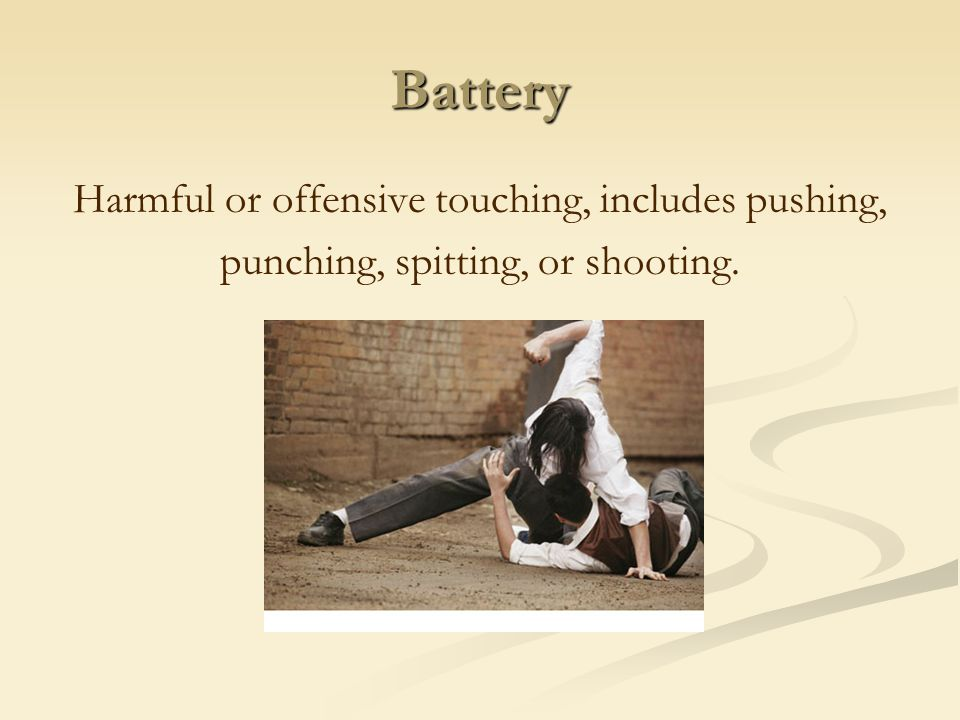 Battery Harmful or offensive touching, includes pushing,