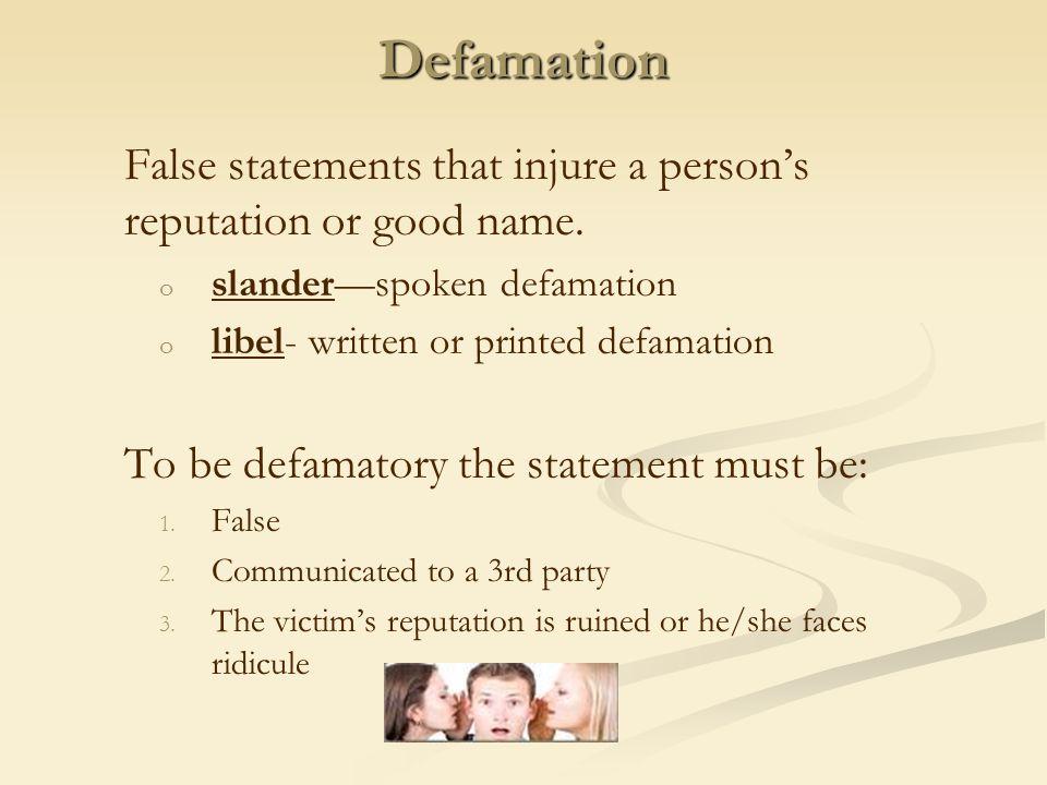 Defamation False statements that injure a person's reputation or good name. slander—spoken defamation.