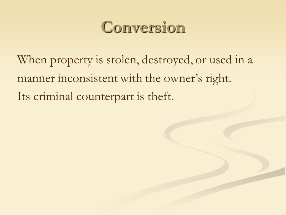 Conversion When property is stolen, destroyed, or used in a