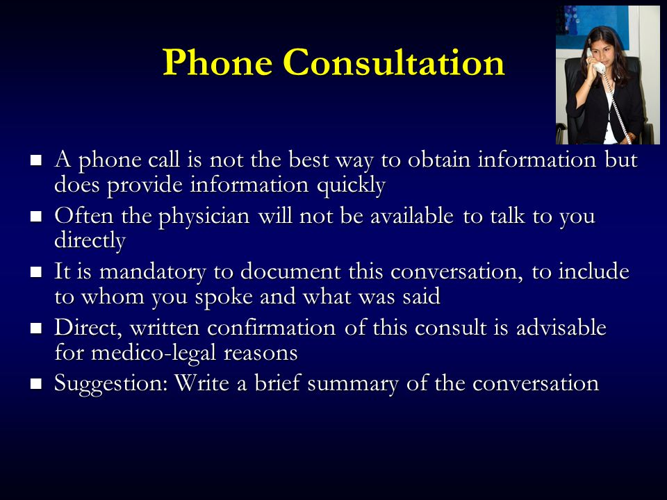 Phone Consultation A phone call is not the best way to obtain information but does provide information quickly.