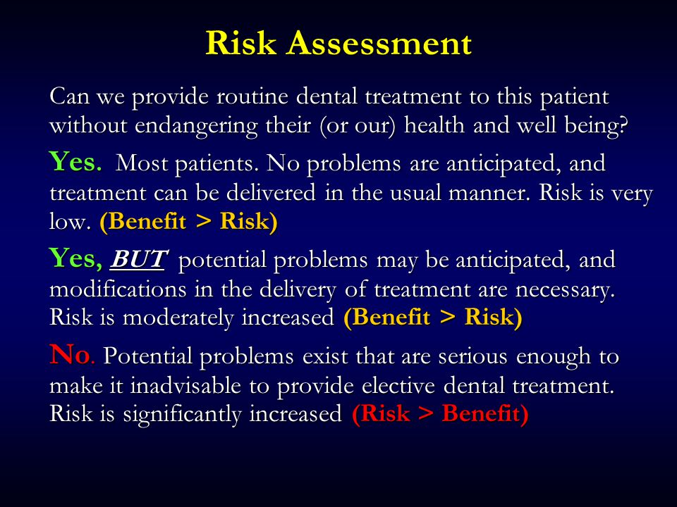 Risk Assessment Can we provide routine dental treatment to this patient without endangering their (or our) health and well being