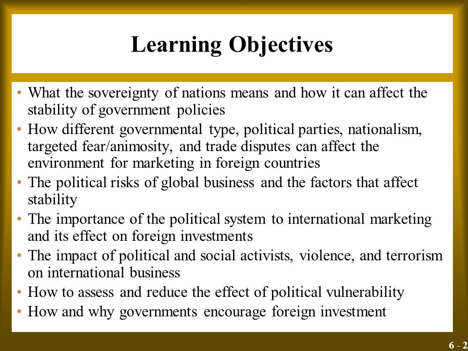 Learning Objectives What the sovereignty of nations means and how it can affect the stability of government policies.