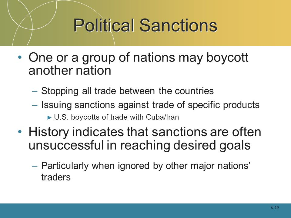 Political Sanctions One or a group of nations may boycott another nation. Stopping all trade between the countries.