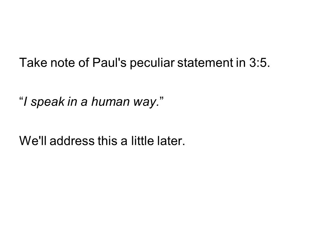 Take note of Paul s peculiar statement in 3:5.