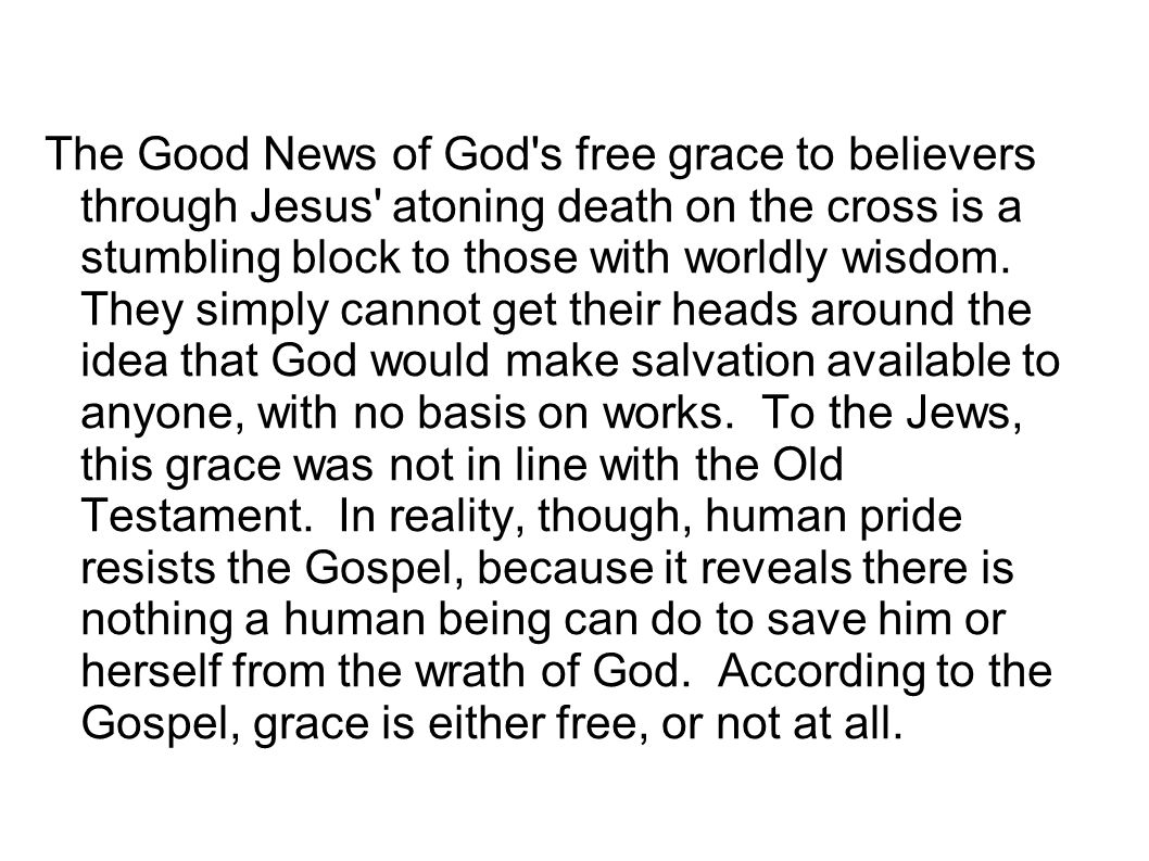 The Good News of God s free grace to believers through Jesus atoning death on the cross is a stumbling block to those with worldly wisdom.