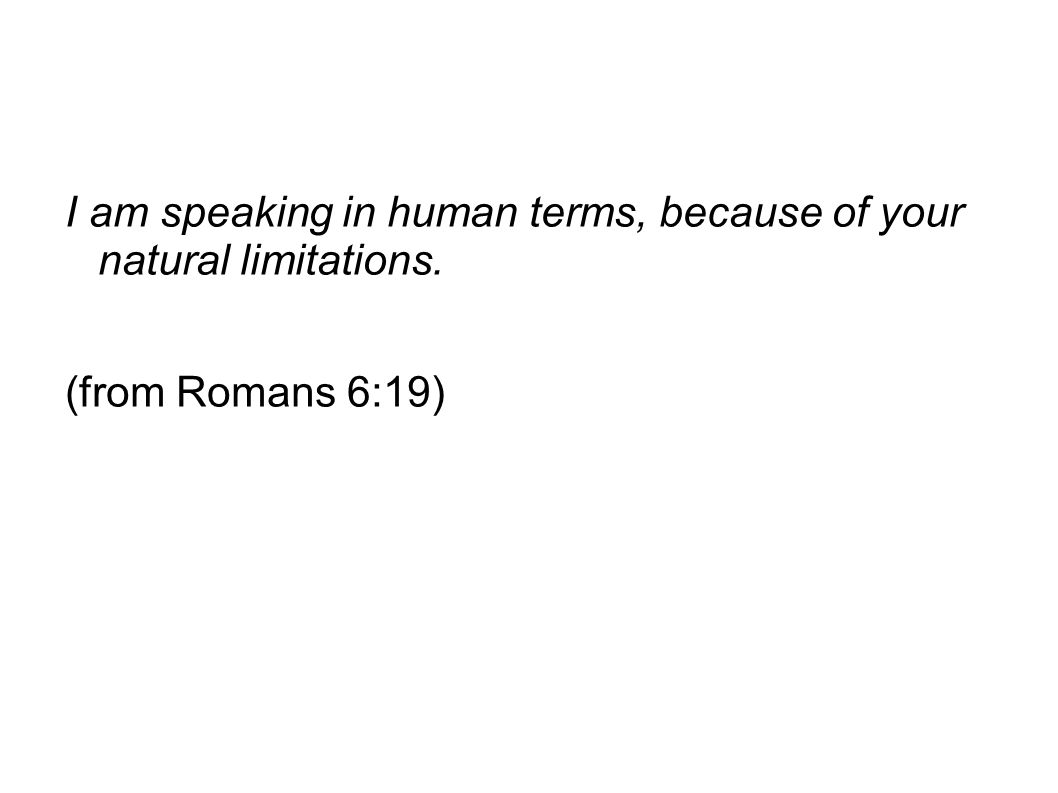 I am speaking in human terms, because of your natural limitations.