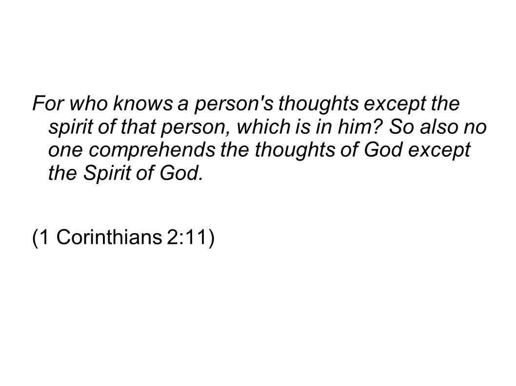 For who knows a person s thoughts except the spirit of that person, which is in him So also no one comprehends the thoughts of God except the Spirit of God.