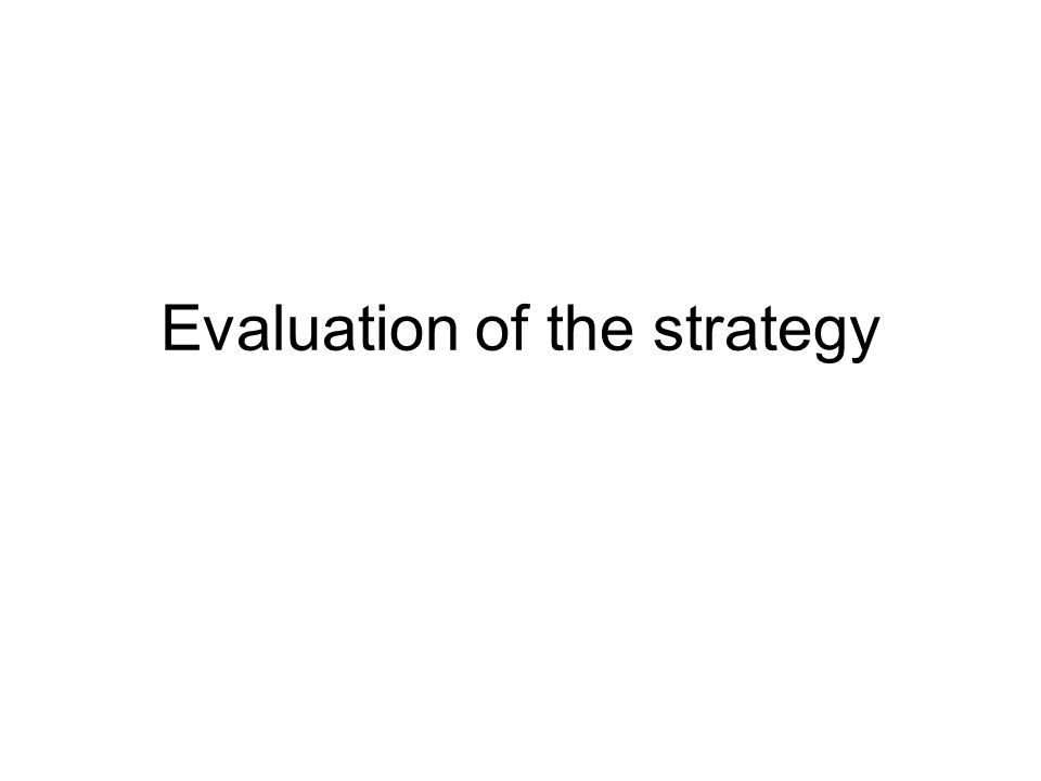 Evaluation of the strategy