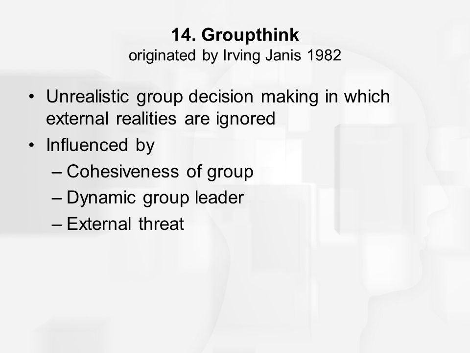 14. Groupthink originated by Irving Janis 1982
