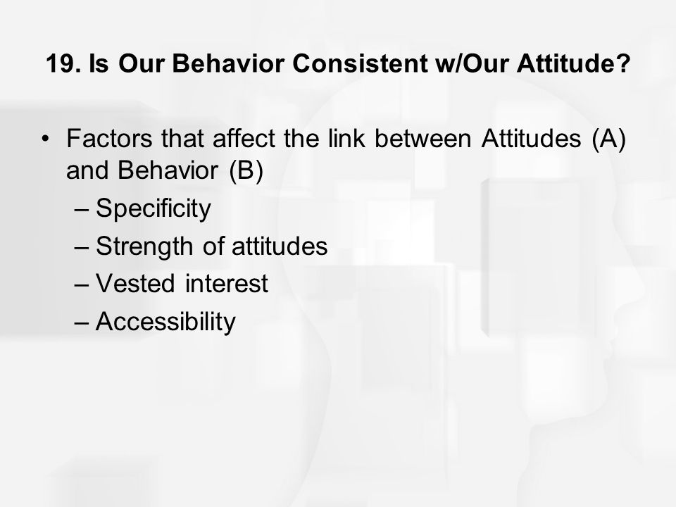 19. Is Our Behavior Consistent w/Our Attitude