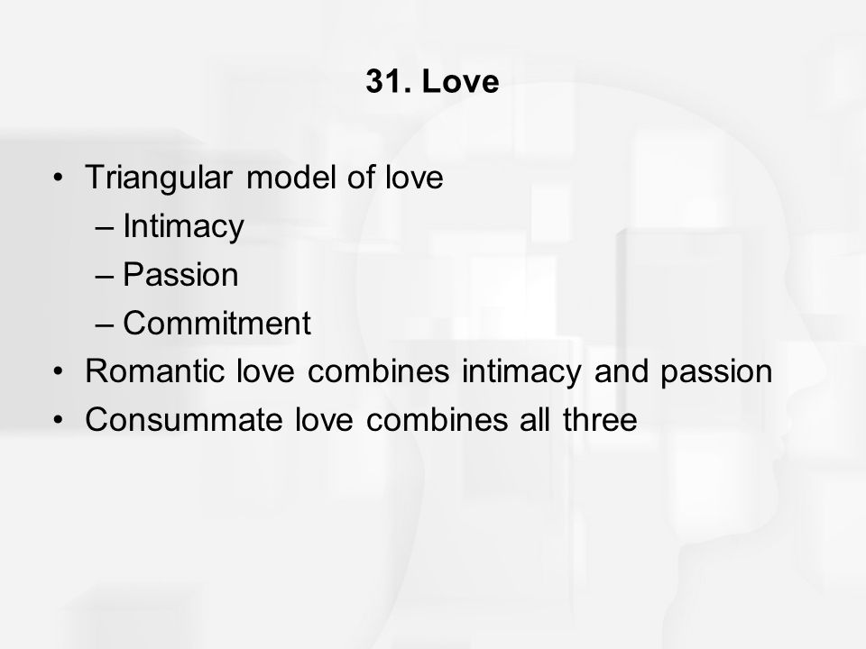 31. Love Triangular model of love. Intimacy. Passion. Commitment. Romantic love combines intimacy and passion.