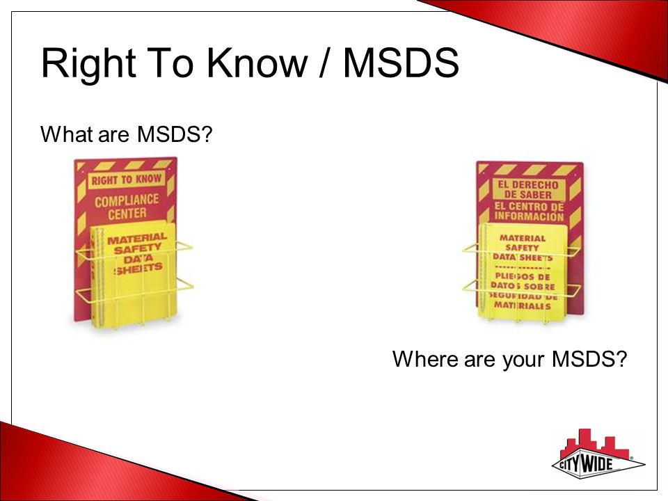 Right To Know / MSDS What are MSDS Where are your MSDS