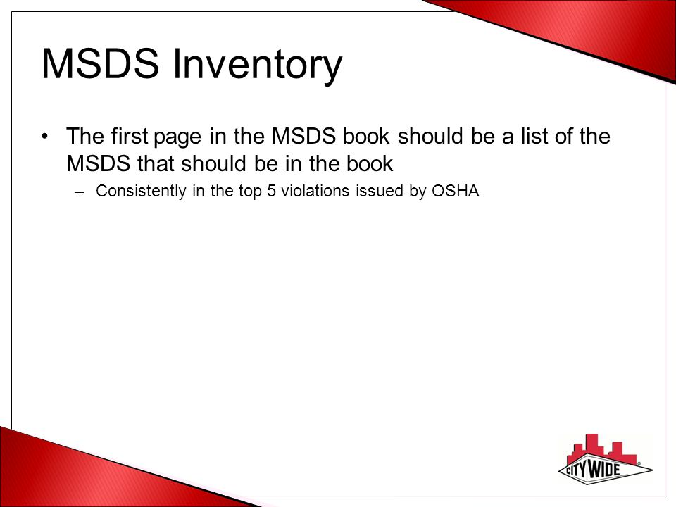 MSDS Inventory The first page in the MSDS book should be a list of the MSDS that should be in the book.
