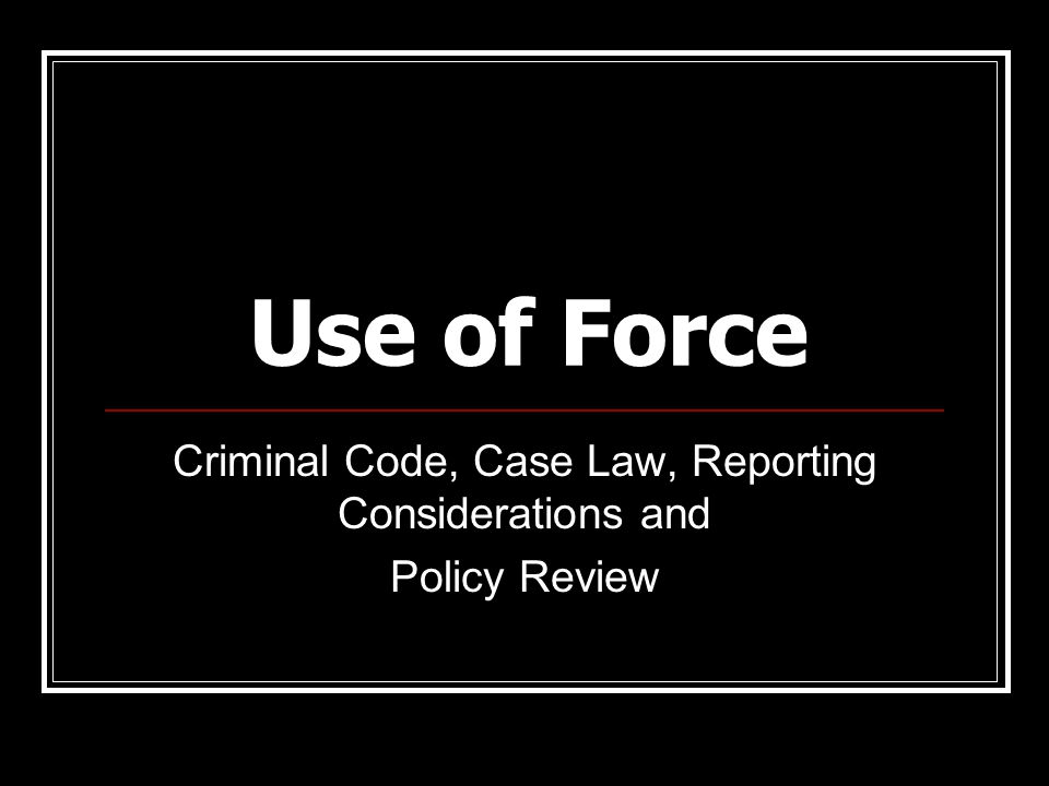 Criminal Code, Case Law, Reporting Considerations and Policy Review