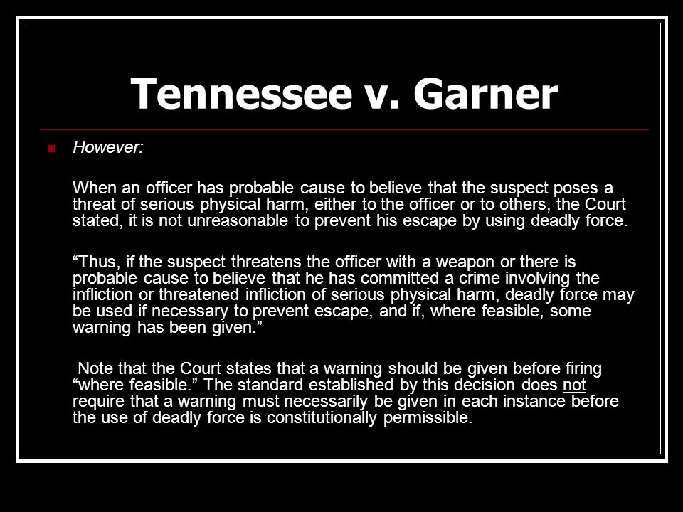 Tennessee v. Garner However: