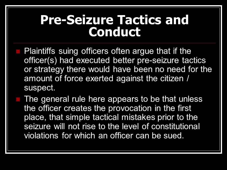 Pre-Seizure Tactics and Conduct