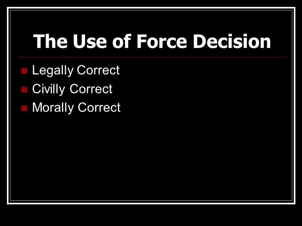 The Use of Force Decision