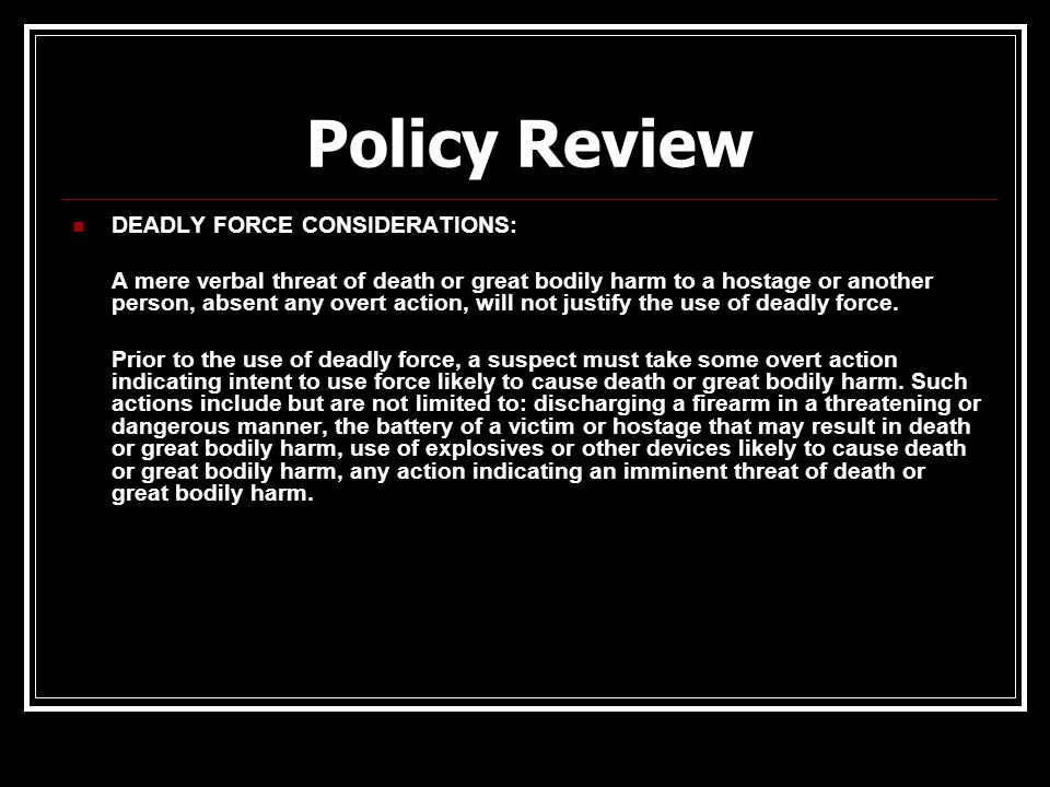 Policy Review DEADLY FORCE CONSIDERATIONS:
