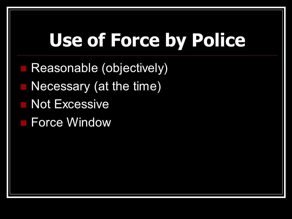 Use of Force by Police Reasonable (objectively)