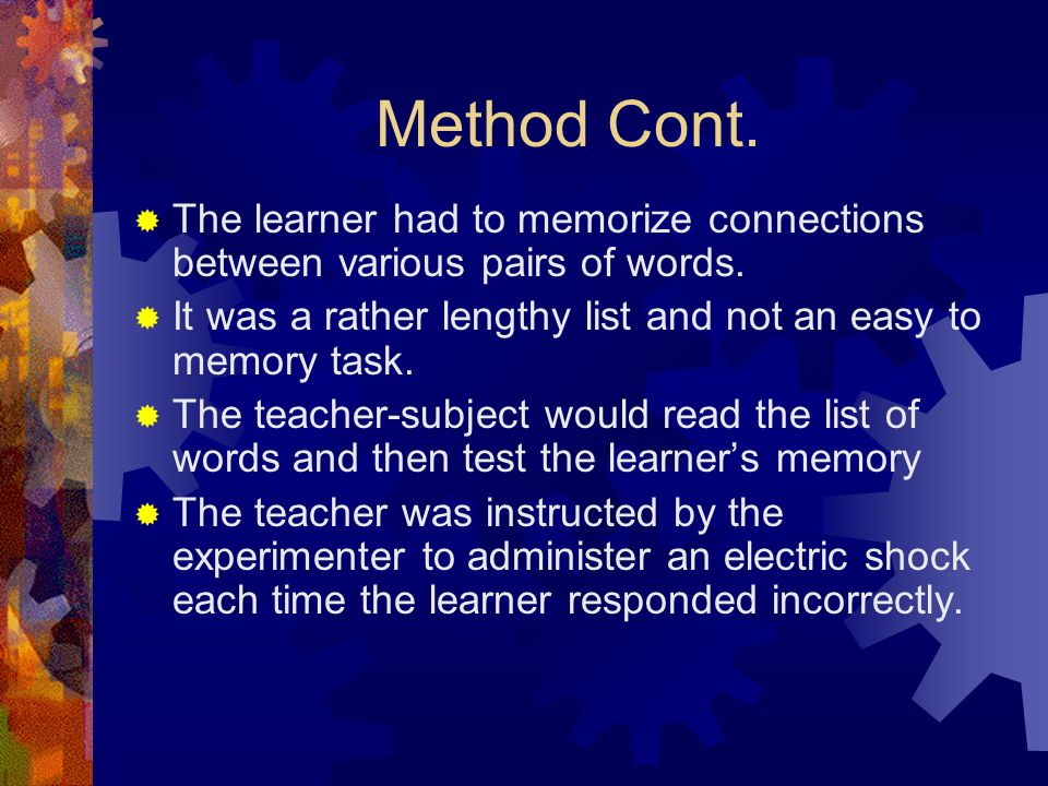Method Cont. The learner had to memorize connections between various pairs of words. It was a rather lengthy list and not an easy to memory task.
