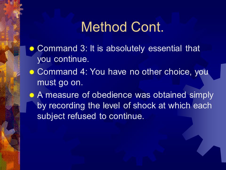 Method Cont. Command 3: It is absolutely essential that you continue.