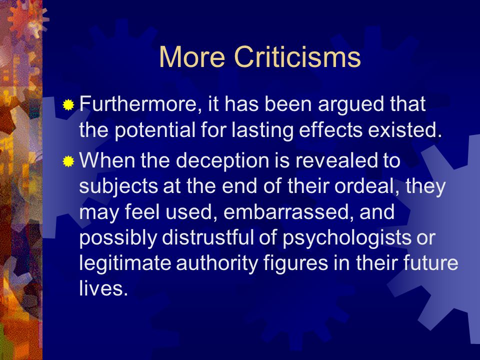 More Criticisms Furthermore, it has been argued that the potential for lasting effects existed.