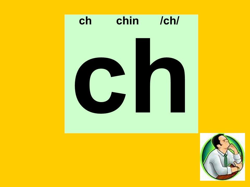 ch chin /ch/ ch