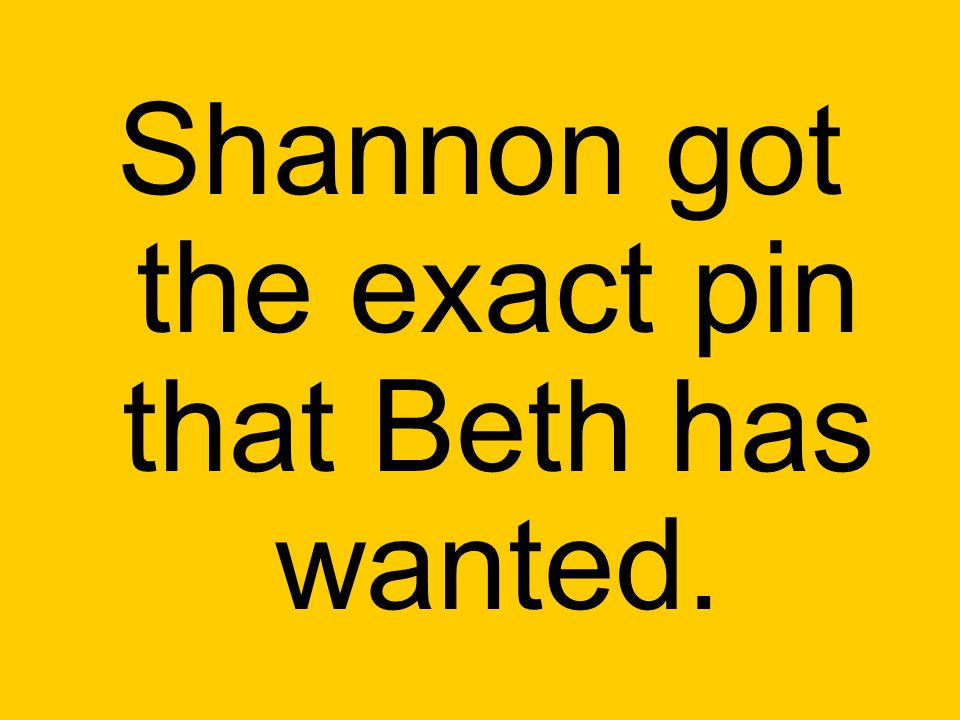 Shannon got the exact pin that Beth has wanted.
