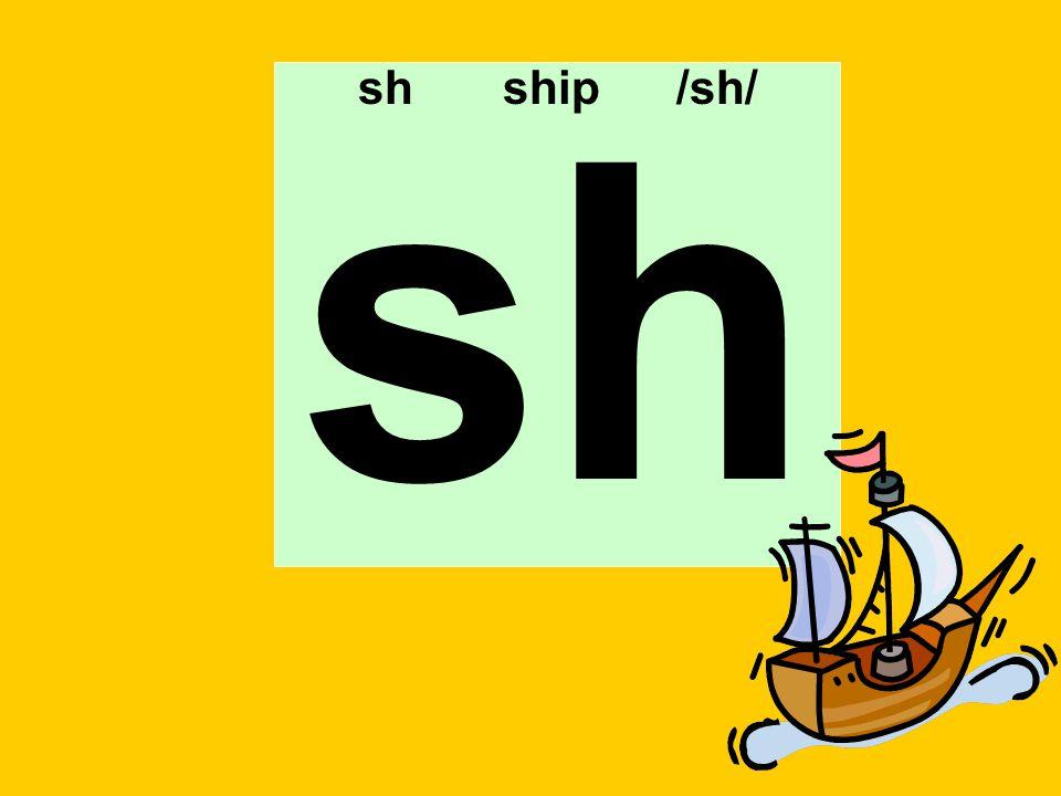sh ship /sh/ sh