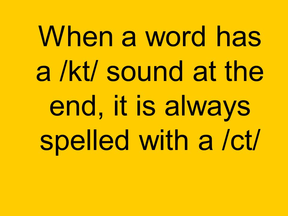 When a word has a /kt/ sound at the end, it is always spelled with a /ct/