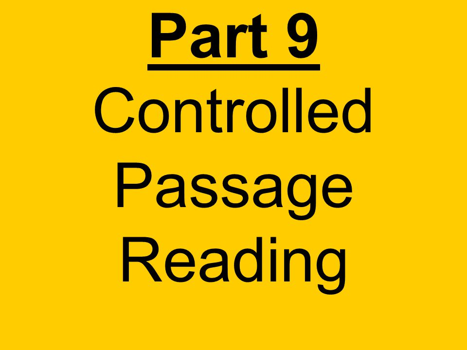 Part 9 Controlled Passage Reading