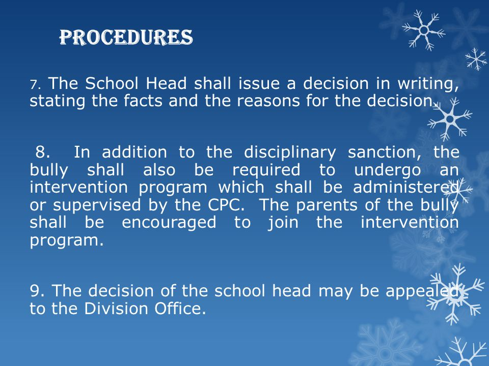 Procedures 7. The School Head shall issue a decision in writing, stating the facts and the reasons for the decision.