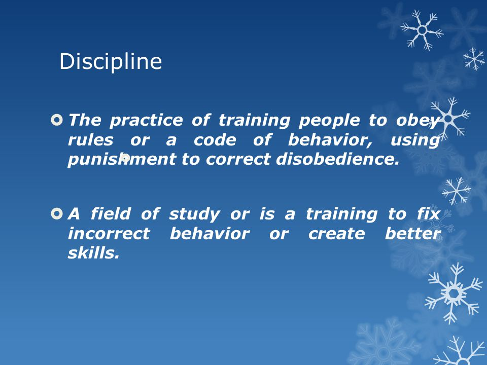 The practice of training people to obey rules or a code of behavior, using punishment to correct disobedience.