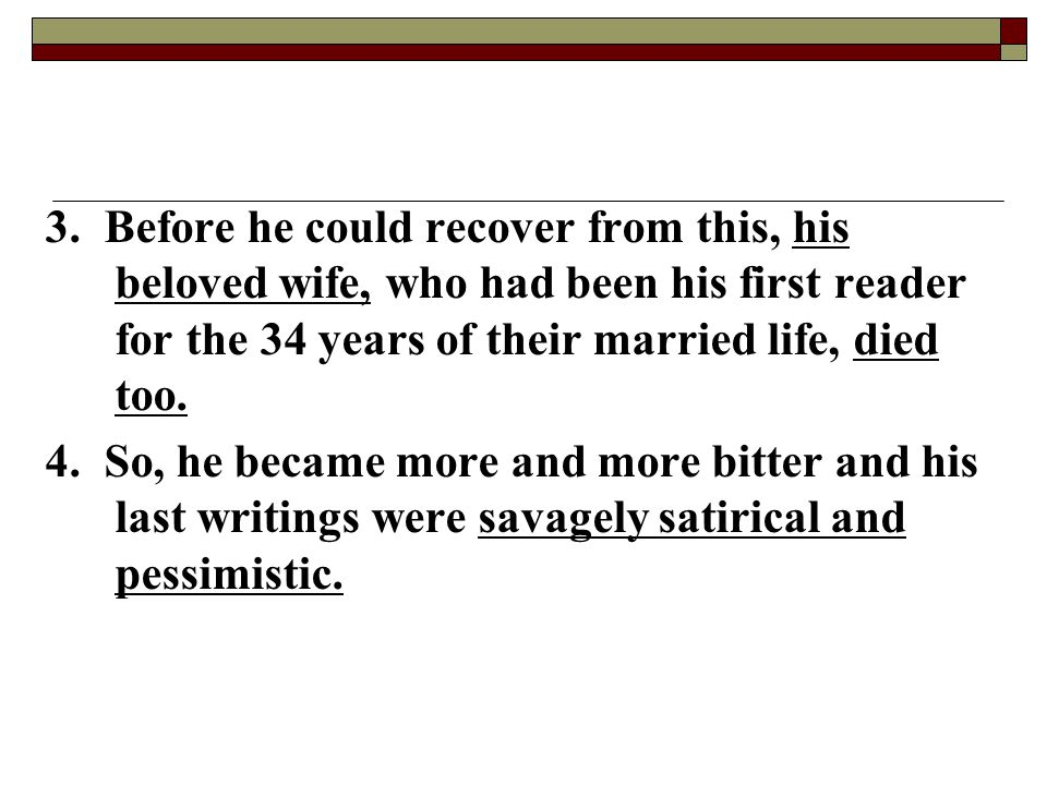 3. Before he could recover from this, his beloved wife, who had been his first reader for the 34 years of their married life, died too.