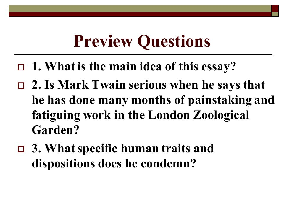 Preview Questions 1. What is the main idea of this essay